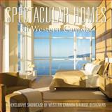 Spectacular Homes of Western Canada, Panache Partners LLC Staff, 1933415711