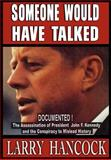 Someone Would Have Talked : The Assassination of President John F. Kennedy and the Conspiracy to Mislead History, Hancock, Larry, 0977465713