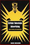 British Television Advertising : Cultural Identity and Communication, Dickason, Renée, 1860205712