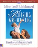 Raising Great Kids for Parents of Preschoolers, Henry Cloud and John Townsend, 031022571X