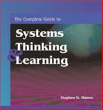 The Complete Guide to Systems Thinking and Learning, Stephen G. Haines, 0874255716