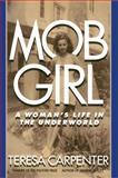Mob Girl: a Woman's Life in the Underworld, Teresa Carpenter, 1476795711