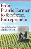 From Prairie Farmer to Entrepreneur : The Transformation of Midwestern Agriculture, Nordin, Dennis S. and Scott, Roy Vernon, 0253345715