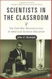 Scientists in the Classroom : The Cold War Reconstruction of American Science Education, Rudolph, John L., 0312295715