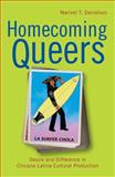 Homecoming Queers : Desire and Difference in Chicana Latina Cultural Production, Danielson, Marivel, 0813545714