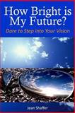 How Bright Is My Future?, Jean Shaffer, 148408571X