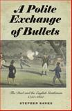 A Polite Exchange of Bullets : The Duel and the English Gentleman, 1750-1850, Banks, Stephen, 1843835711