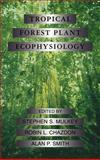Tropical Forest Plant Ecophysiology, Stephen S. Mulkey, Robin L. Chazdon, Alan P. Smith, 0412035715