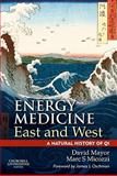 Energy Medicine East and West : A Natural History of Qi, , 0702035718