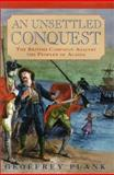 An Unsettled Conquest : The British Campaign Against the Peoples of Acadia, Plank, Geoffrey, 0812235711
