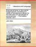 Evenings at Home; or, the Juvenile Budget Opened Consisting of a Variety of Miscellaneous Pieces, for the Instruction and Amusement of Young Persons, John Aikin, 1140825712