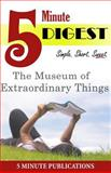 The Museum of Extraordinary Things: Digest in 5 Minutes, 5. Minute Publications, 1500355712