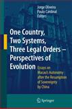 One Country, Two Systems, Three Legal Orders : Perspectives of Evolution: Essays on Macau's Legal Status after the Resumption of Sovereignty by China, Oliveira, Jorge and Cardinal, Paulo, 3540685715