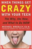 When Things Get Crazy with Your Teen, Mike Bradley, 0071545719