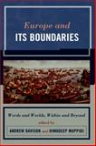 Europe and Its Boundaries : Words and Worlds, Within and Beyond, Davison, Andrew and Muppidi, Himadeep, 0739135716