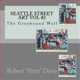 Seattle Street Art Vol #2, Robert Davis, 1477515712