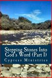 Stepping Stones into God's Word (Part 1), Cypress Ministries, 149939571X