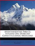 Apuntamientos para el Estudio Del Derecho Constitucional Mexicano, Jos Mara Castillo Del Velasco and José María Castillo Del Velasco, 1148135715
