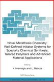Novel Metathesis Chemistry : Well-Defined Initiator Systems for Specialty Chemical Synthesis, Tailored Polymers and Advanced Material Applications, , 1402015712