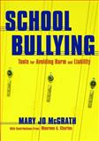 School Bullying : Tools for Avoiding Harm and Liability, McGrath, Mary Jo, 1412915716