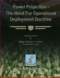 Power Projection - the Need for Operational Deployment Doctrine, Major Daniel V., Daniel Sulka, Transportation Corps, 1479345717