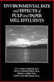 Environmental Fate and Effects of Pulp and Paper Mill Effluents 9781884015717