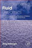 Enviromental Fluid Dynamicsfluid Processes, Flow Scales and Processes, and Equations of Motion, Imberger, Jorg, 0120885719