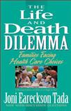 The Life and Death Dilemma, Joni Eareckson Tada, 0310585716