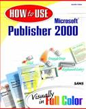 How to Use Microsoft Publisher 2000, Fulton, Jennifer, 0672315718