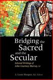 Bridging the Sacred and the Secular : Selected Writings of John Courtney Murray, Murray, John Courtney, 0878405712