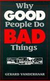 Why Good People Do Bad Things, Vanderhaar, Gerard A., 0896225712