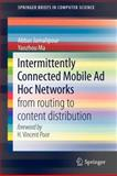 Intermittently Connected Mobile Ad Hoc Networks : From Routing to Content Distribution, Jamalipour, Abbas and Ma, Yaozhou, 1461415713