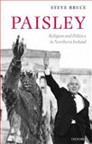 Paisley : Religion and Politics in Northern Ireland, Bruce, Steve, 0199565716