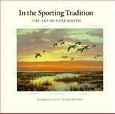 In the Sporting Tradition : The Art of Herb Booth, Booth, Herb, 0890965714