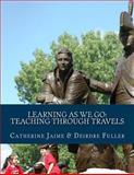 Learning As We Go: Teaching Through Travels, Catherine Jaime and Deirdre Fuller, 1482505711