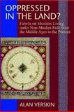 Oppressed in the Lands : Fatwason Muslims Living under Non-Muslim Rule from the Middle Ages to the Presents, Verskin, Alan, 1558765719