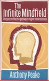 The Infinite Mindfield, Anthony Peake, 178028571X