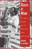 Rights at Work : Pay Equity Reform and the Politics of Legal Mobilization, McCann, Michael W., 0226555720