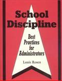 School Discipline : Best Practices for Administrators, Rosen, Louis, 0803965729