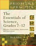 The Essentials of Science, Grades 7-12 : Effective Curriculum, Instruction, and Assessment (Priorities in Practice Series), Allen, Rick, 141660572X