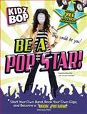 Kidz Bop- Be a Pop Star!, Kidz Bop Kids Staff and Kimberly Potts, 1440505721