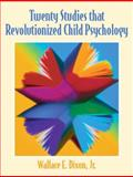 Twenty Studies That Revolutionized Child Psychology, Dixon, Wallace E., 0130415723
