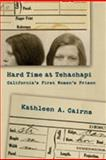 Hard Time at Tehachapi : California's First Women's Prison, Cairns, Kathleen A., 0826345727