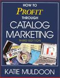 How to Profit Through Catalog Marketing, Muldoon, Katie, 0844235725