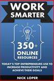 Work Smarter: 350+ Online Resources Today's Top Entrepreneurs Use to Increase Productivity and Achieve Their Goals, Nick Loper, 1500125725