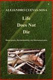 Life Does Not Die - Bioenergemity,Biointuitionability and Biocommunication, Alejandro Cuevas-Sosa, 1908105720