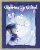 Growing up Gifted : Developing the Potential of Children at Home and at School, Clark, Barbara, 0131185721