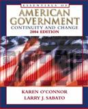 Essentials of American Government : Continuity and Change 2004 Edition W/LP. Com 2. 0, O'Connor, Karen and Sabato, Larry J., 0321195728