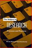 The Subject Is Research : Processes and Practices, Bishop, Wendy and Zemliansky, Pavel, 0867095725