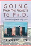 Going from the Projects to Ph D, Yvette L. Pye, 1477145729